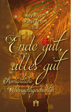 Kay Rivers, Katja Freeh u.a.: Ende gut, alles gut